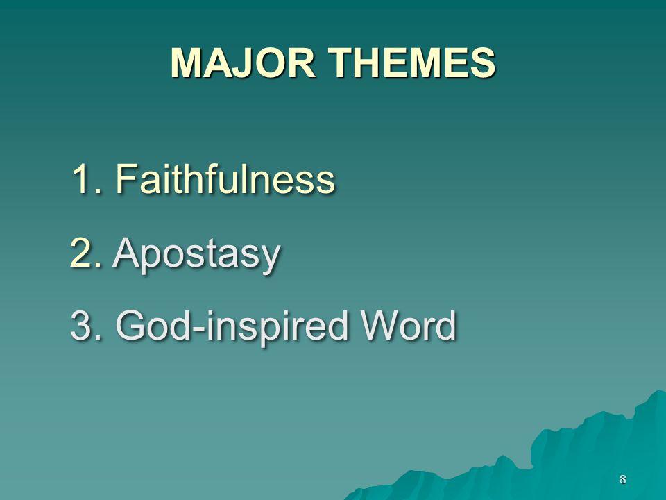 8 MAJOR THEMES 1. Faithfulness 2. Apostasy 3. God-inspired Word 1. Faithfulness 2. Apostasy 3. God-inspired Word