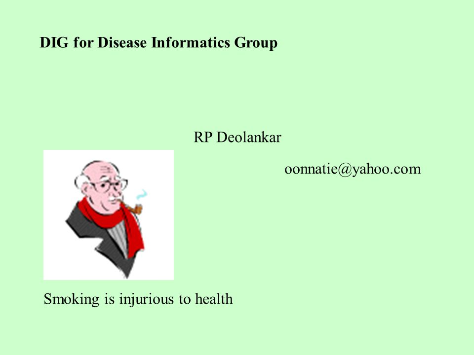 DIG for Disease Informatics Group RP Deolankar oonnatie@yahoo.com Smoking is injurious to health
