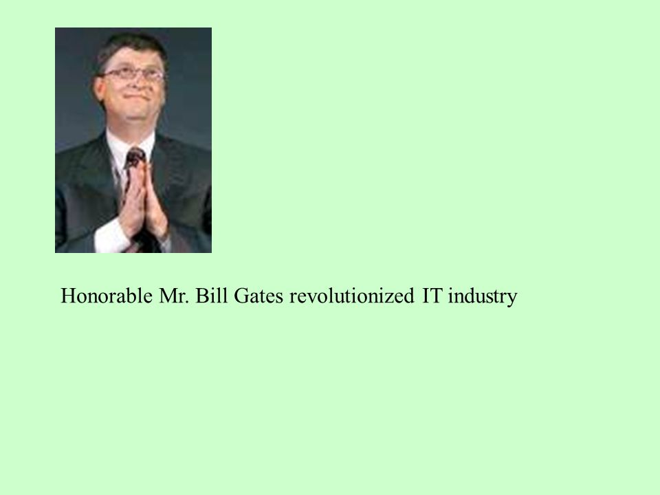 Honorable Mr. Bill Gates revolutionized IT industry
