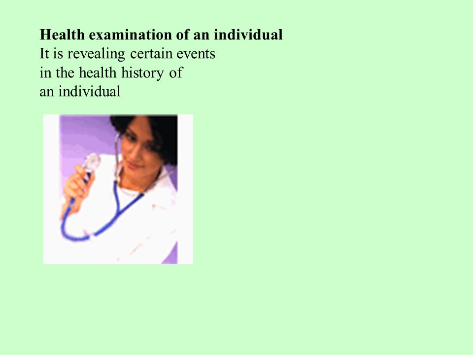 Health examination of an individual It is revealing certain events in the health history of an individual