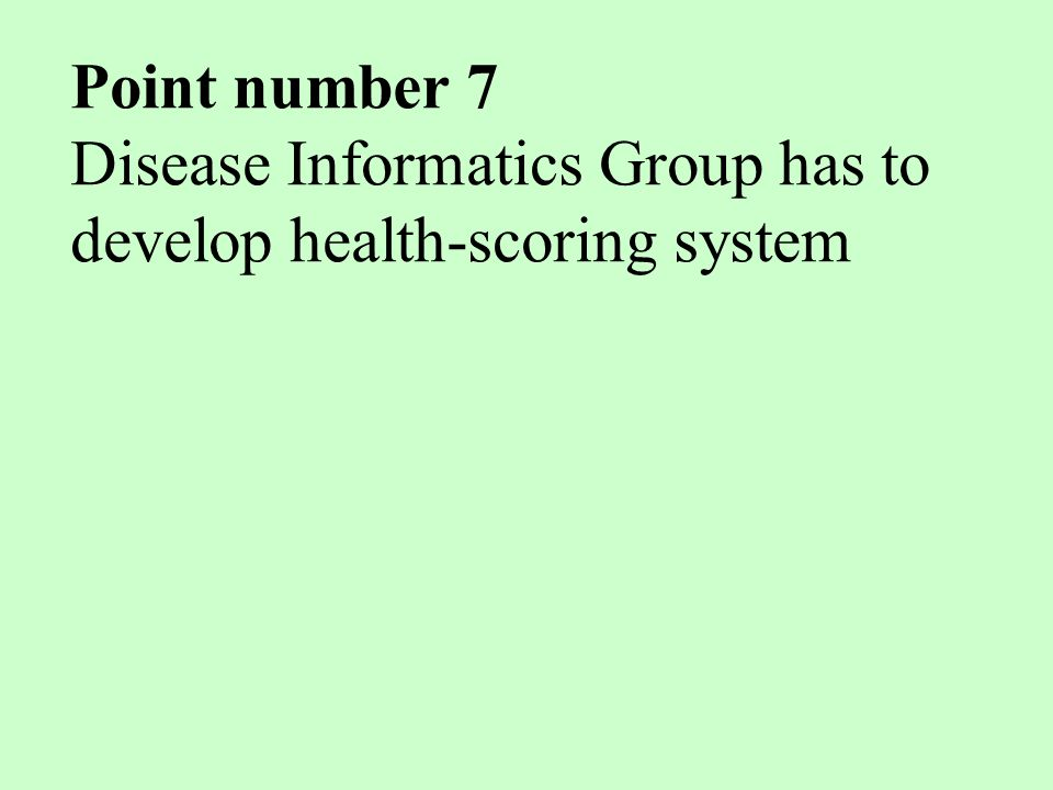 Point number 7 Disease Informatics Group has to develop health-scoring system