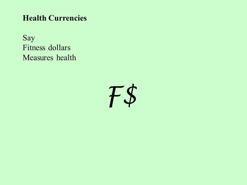 Health Currencies Say Fitness dollars Measures health F$