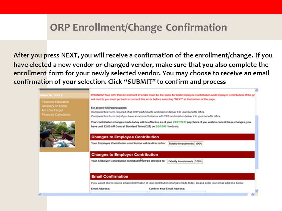 ORP Enrollment/Change Confirmation After you press NEXT, you will receive a confirmation of the enrollment/change.