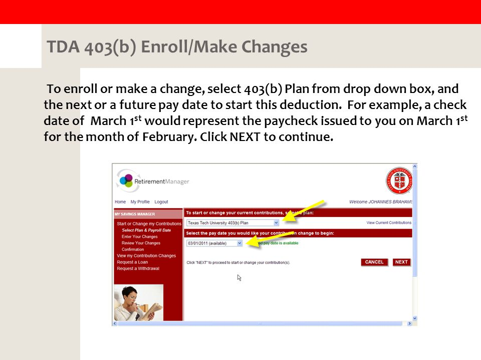 TDA 403(b) Enroll/Make Changes To enroll or make a change, select 403(b) Plan from drop down box, and the next or a future pay date to start this deduction.