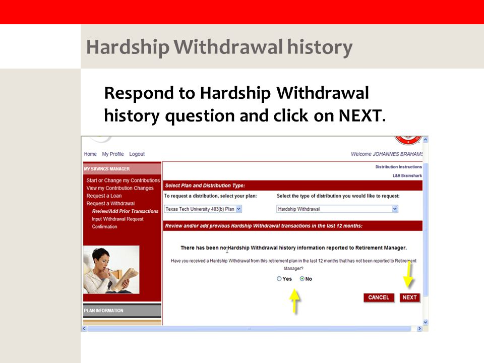 Hardship Withdrawal history Respond to Hardship Withdrawal history question and click on NEXT.
