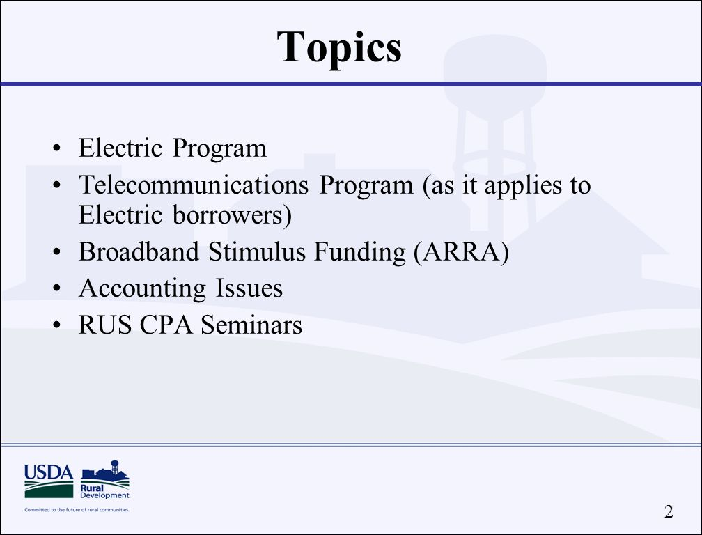2 Topics Electric Program Telecommunications Program (as it applies to Electric borrowers) Broadband Stimulus Funding (ARRA) Accounting Issues RUS CPA Seminars