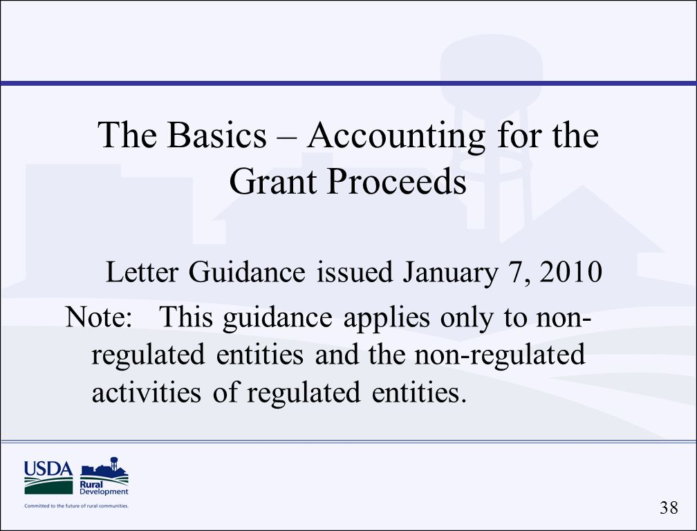 38 The Basics – Accounting for the Grant Proceeds Letter Guidance issued January 7, 2010 Note: This guidance applies only to non- regulated entities and the non-regulated activities of regulated entities.