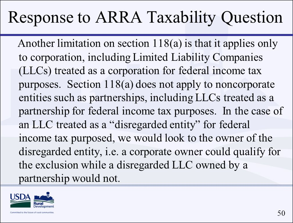 50 Another limitation on section 118(a) is that it applies only to corporation, including Limited Liability Companies (LLCs) treated as a corporation for federal income tax purposes.