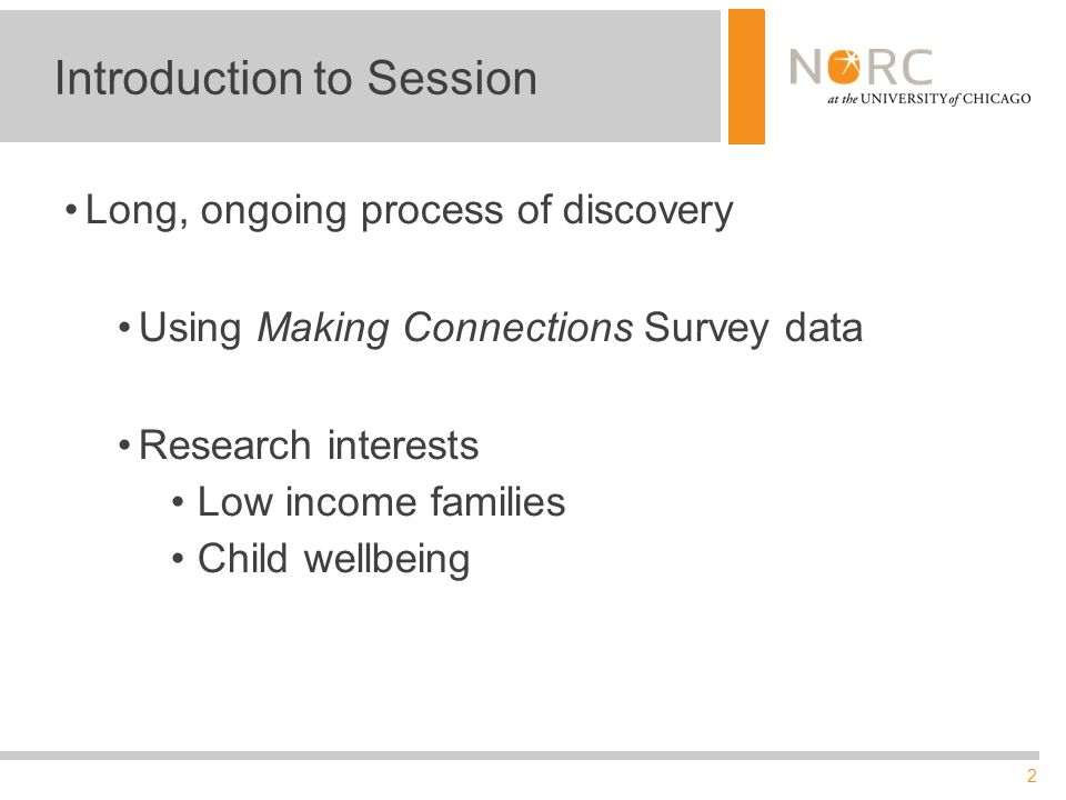 2 Introduction to Session Long, ongoing process of discovery Using Making Connections Survey data Research interests Low income families Child wellbei