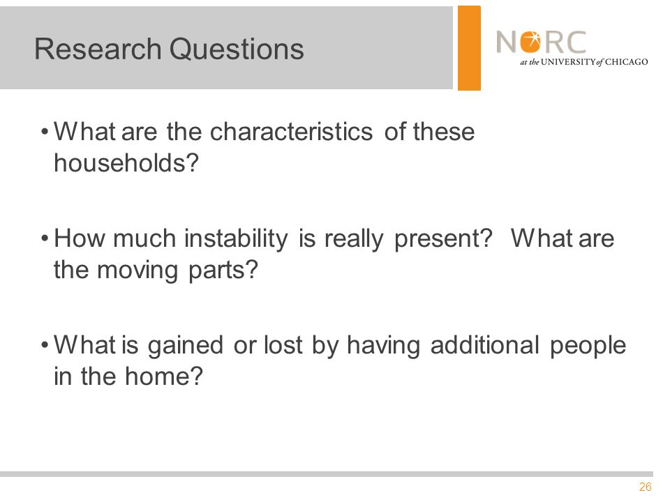 26 Research Questions What are the characteristics of these households? How much instability is really present? What are the moving parts? What is gai