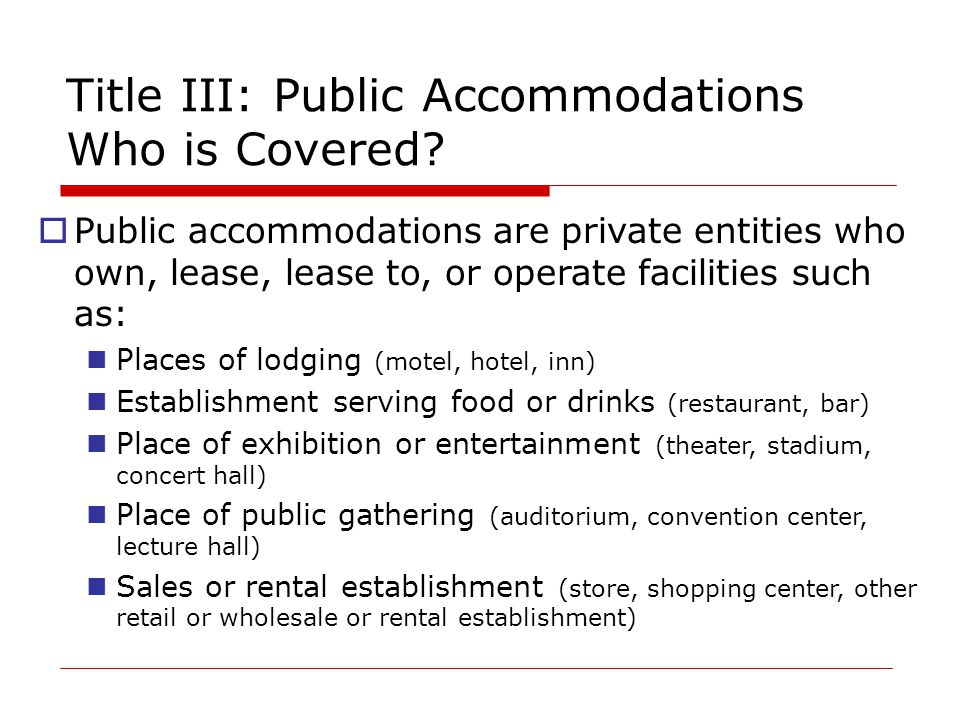 Title III: Public Accommodations Who is Covered.