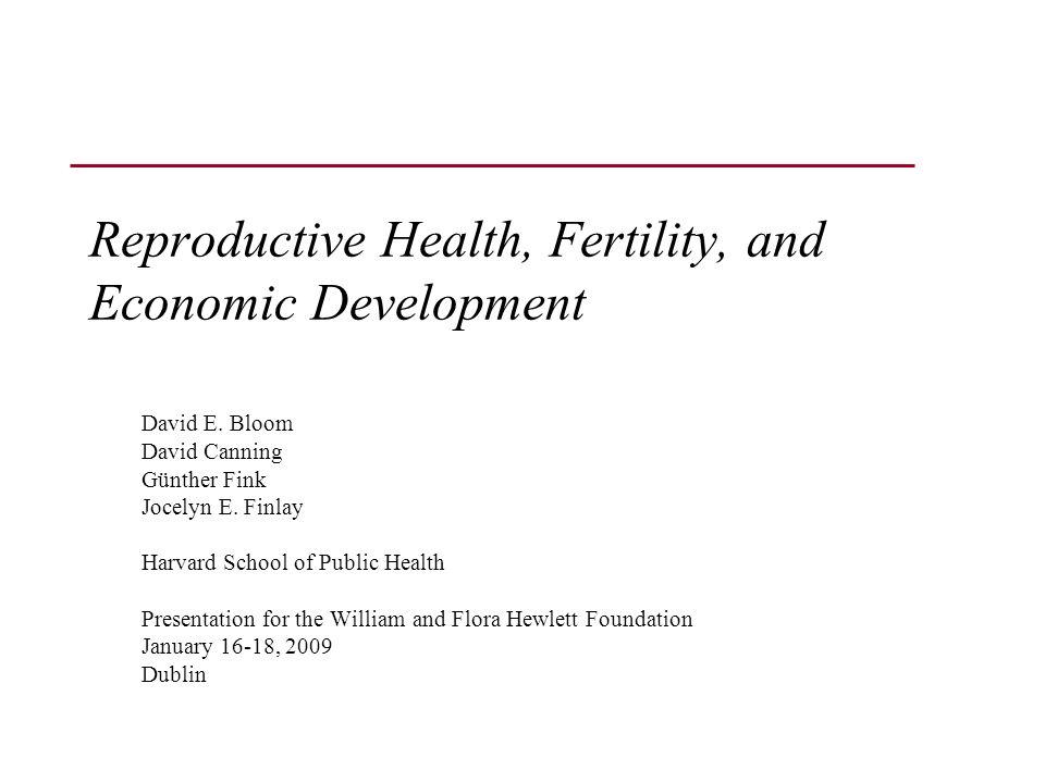 Reproductive Health, Fertility, and Economic Development David E.