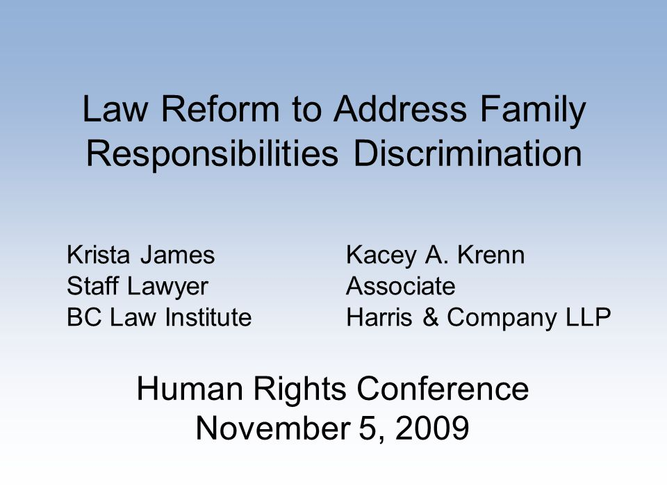 Law Reform to Address Family Responsibilities Discrimination Krista James Staff Lawyer BC Law Institute Kacey A.