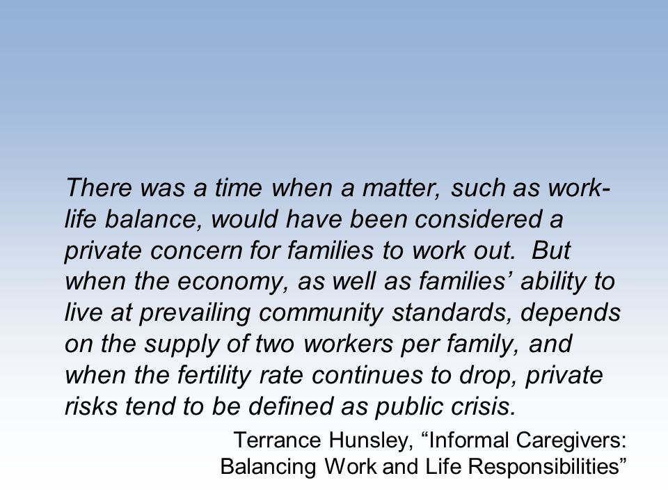 There was a time when a matter, such as work- life balance, would have been considered a private concern for families to work out.