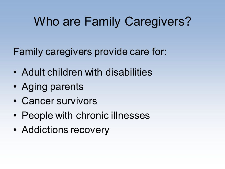 Who are Family Caregivers.
