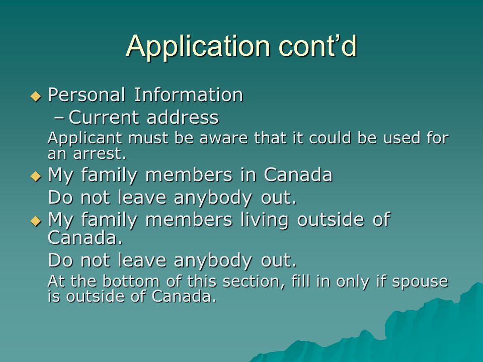 Application cont'd  Personal Information –Current address Applicant must be aware that it could be used for an arrest.