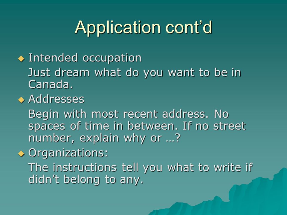 Application cont'd  Intended occupation Just dream what do you want to be in Canada.