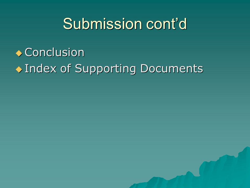 Submission cont'd  Conclusion  Index of Supporting Documents