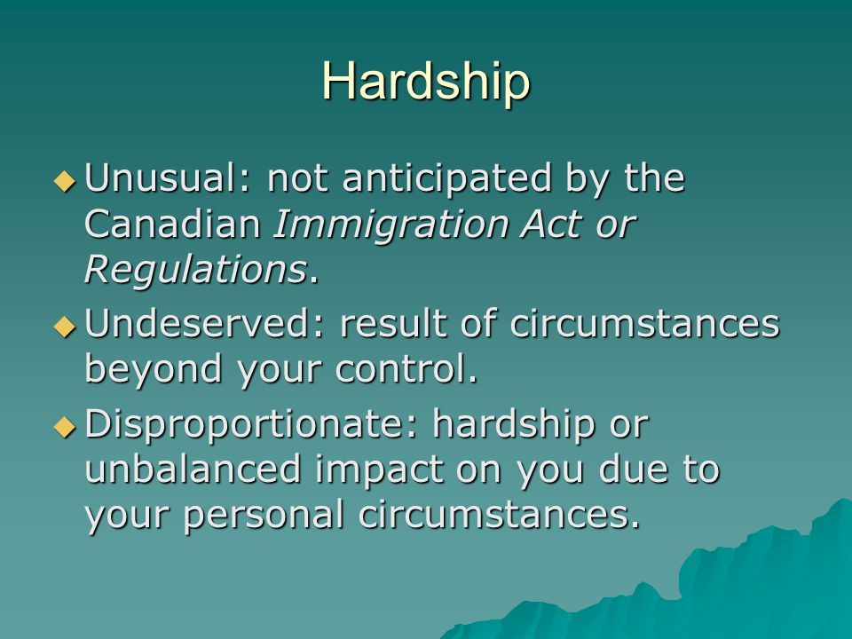 Other factors to consider  Identify all factors to include  Collect all documents to support application  If applicable, info about children, parents, sexual orientation  H&C may be supported by an undertaking of assistance by a close family member in Canada who is a permanent resident or citizen of Canada