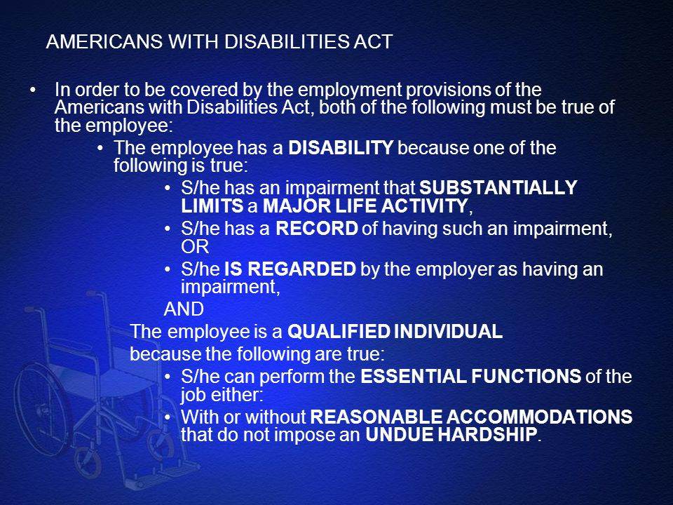 AMERICANS WITH DISABILITIES ACT In order to be covered by the employment provisions of the Americans with Disabilities Act, both of the following must