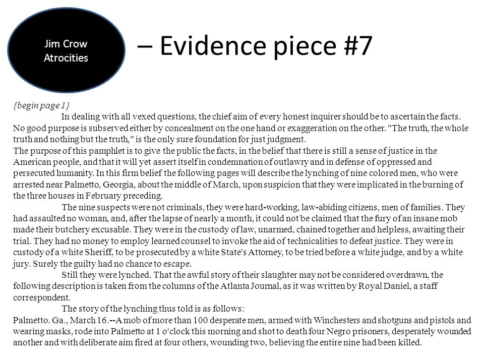 – Evidence piece #7 Jim Crow Atrocities {begin page 1} In dealing with all vexed questions, the chief aim of every honest inquirer should be to ascert