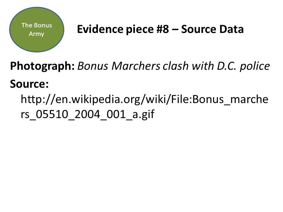 Evidence piece #8 – Source Data Photograph: Bonus Marchers clash with D.C. police Source: http://en.wikipedia.org/wiki/File:Bonus_marche rs_05510_2004
