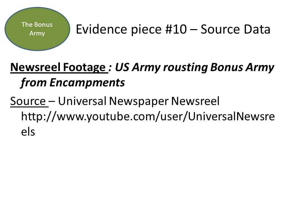 Evidence piece #10 – Source Data Newsreel Footage : US Army rousting Bonus Army from Encampments Source – Universal Newspaper Newsreel http://www.youtube.com/user/UniversalNewsre els The Bonus Army