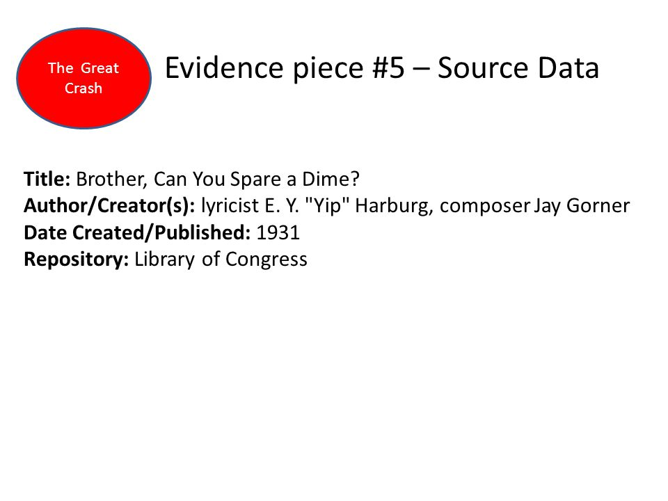 Evidence piece #5 – Source Data Title: Brother, Can You Spare a Dime? Author/Creator(s): lyricist E. Y.