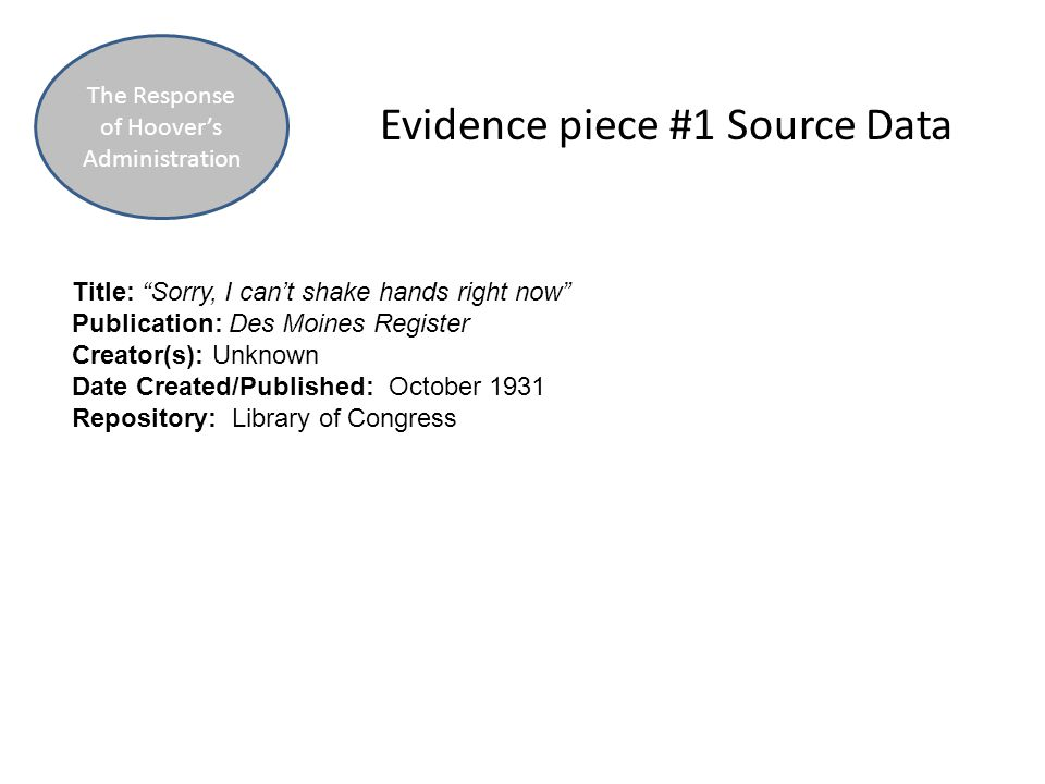 """Evidence piece #1 Source Data The Response of Hoover's Administration Title: """"Sorry, I can't shake hands right now"""" Publication: Des Moines Register C"""