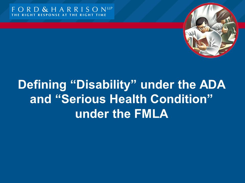Defining Disability under the ADA and Serious Health Condition under the FMLA