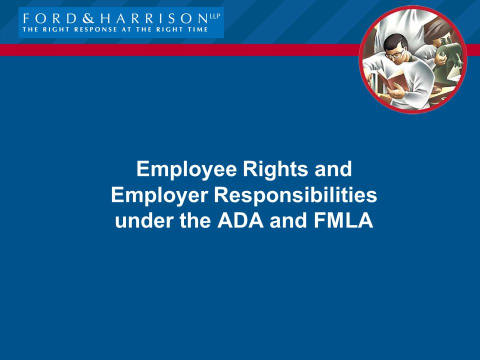 Employee Rights and Employer Responsibilities under the ADA and FMLA