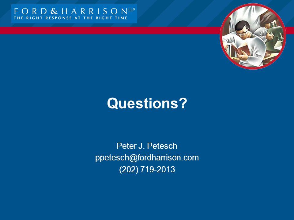 Questions Peter J. Petesch ppetesch@fordharrison.com (202) 719-2013