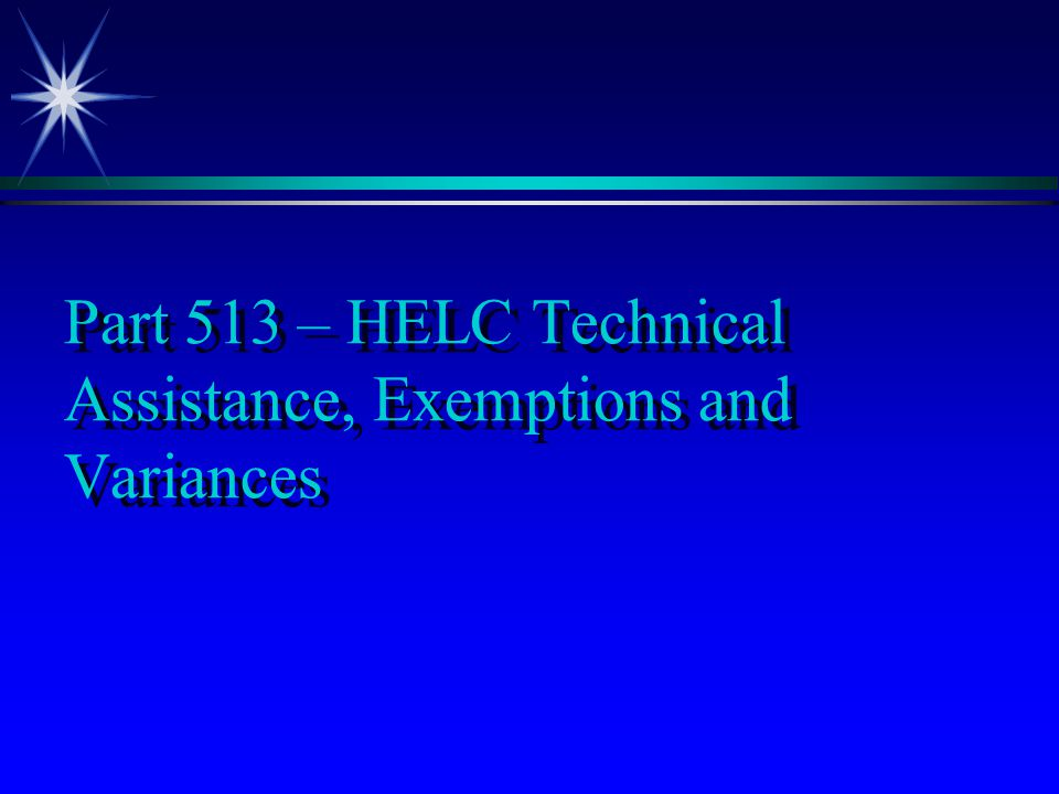Part 513 – HELC Technical Assistance, Exemptions and Variances