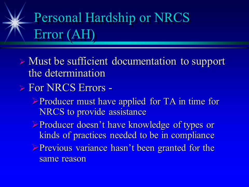 Personal Hardship or NRCS Error (AH)  Conservation system not applied due to a technical error, incorrect plan, or an extreme personal hardship or unusual occurrence  Impaired physical condition  Death of farm operator or family member that prevented application  Destruction of building or equipment by fire or similar adverse event