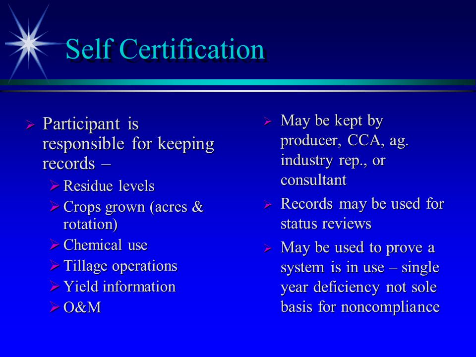 Self Certification  Participant can self certify –  Compliance with HELC  Application of plan or system  Crop residue measurements  Participant is responsible for applying required practices and following schedule  If excess soil erosion occurs due to lace of application – field and tract will be in noncompliance unless justification for a variance is provided