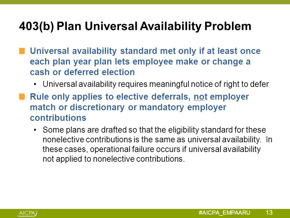 #AICPA_EMPAARU 403(b) Plan Universal Availability Problem Universal availability standard met only if at least once each plan year plan lets employee