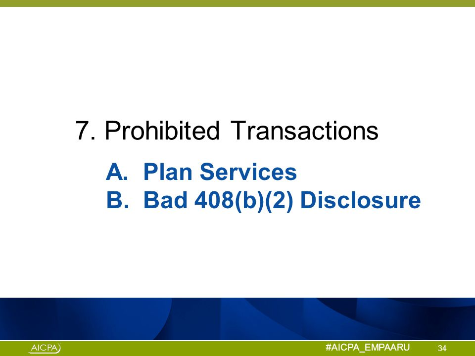 #AICPA_EMPAARU 7. Prohibited Transactions 34 A. Plan Services B. Bad 408(b)(2) Disclosure