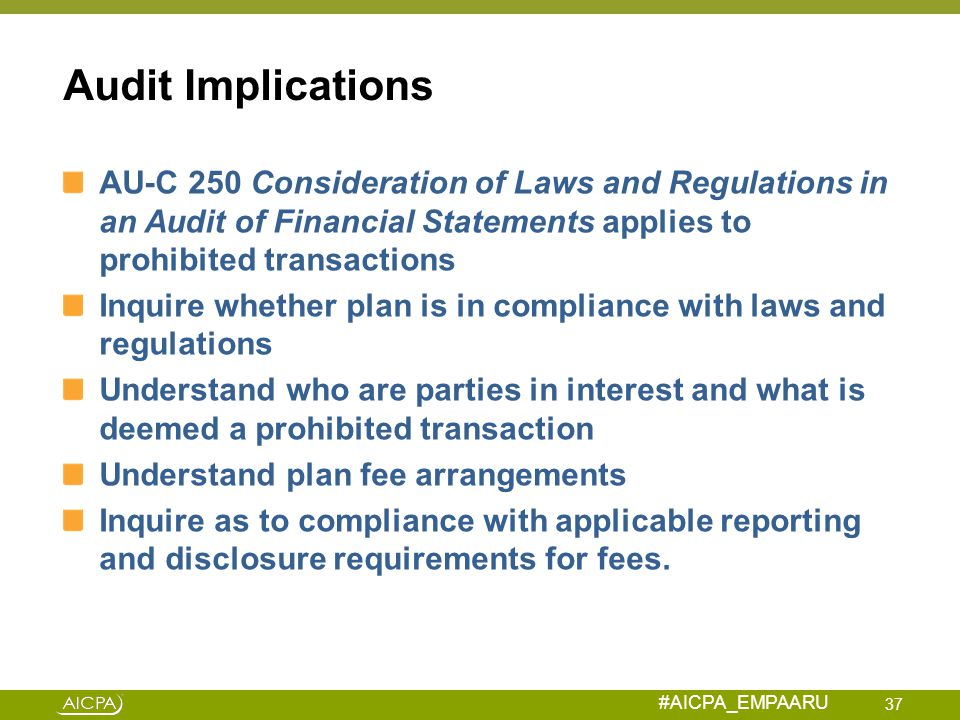 #AICPA_EMPAARU Audit Implications AU-C 250 Consideration of Laws and Regulations in an Audit of Financial Statements applies to prohibited transaction