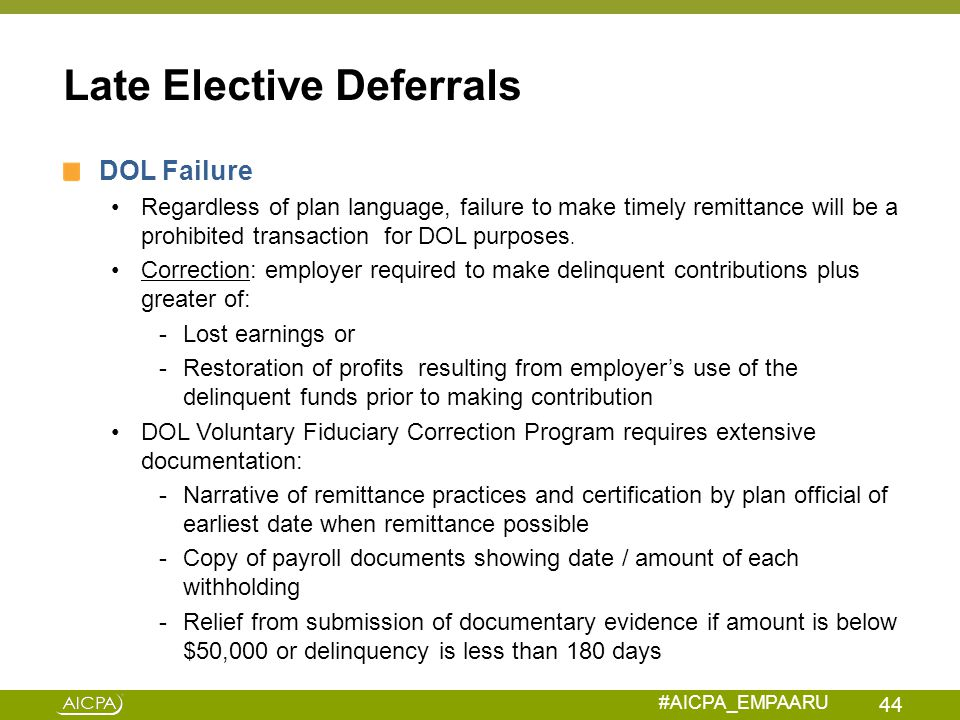 #AICPA_EMPAARU Late Elective Deferrals DOL Failure Regardless of plan language, failure to make timely remittance will be a prohibited transaction for