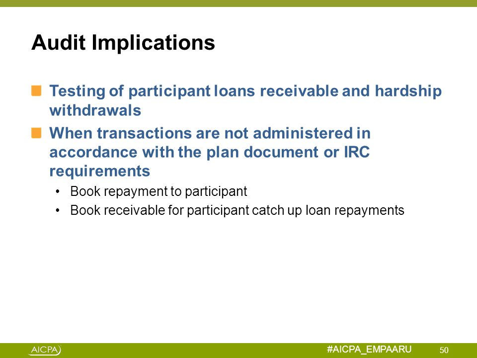 #AICPA_EMPAARU Audit Implications Testing of participant loans receivable and hardship withdrawals When transactions are not administered in accordanc