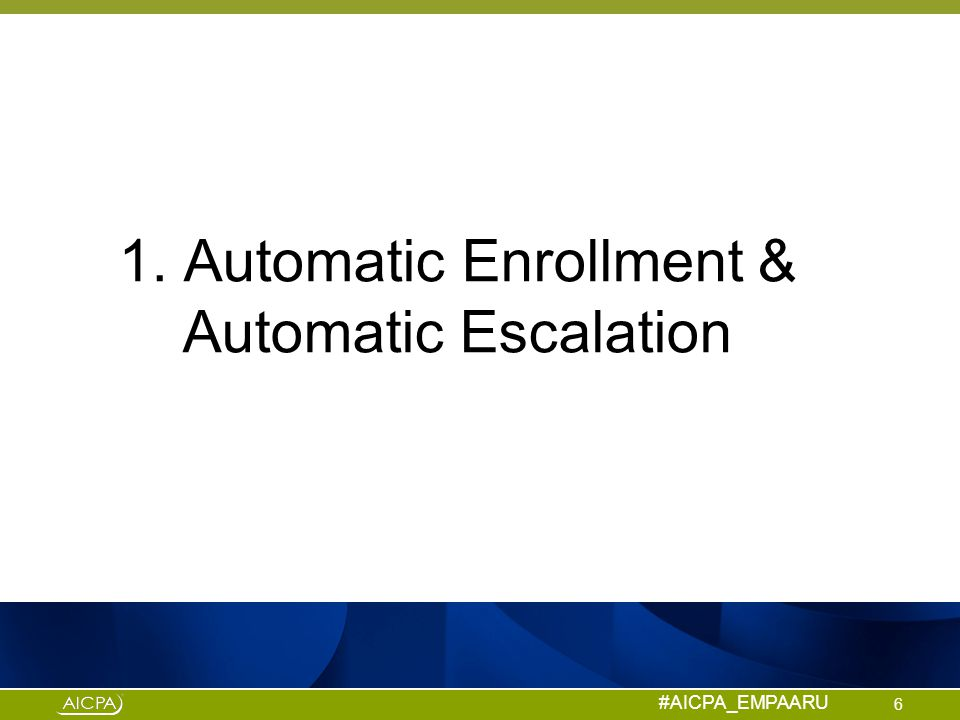 #AICPA_EMPAARU Automatic Enrollment & Automatic Escalation Applies to any plan allowing elective salary deferrals Employees enrolled in plan unless elect otherwise Plan document specifies percentage Employees can opt out or elect different percent Default percentage must be uniformly applied Qualified Automatic Contribution Arrangement (QACA) Exemption from nondiscrimination testing conditioned on : -Default deferral percentage: -Starts at 3% and increases to 6%; maximum 10% -Matching Contribution (100% match up to 1% of compensation plus 50% between 1% and 6% of compensation) or 3% Nonelective Contribution -100% vesting in matching or nonelective contribution after 2 YOS -No hardship distributions for required employer contributions 7