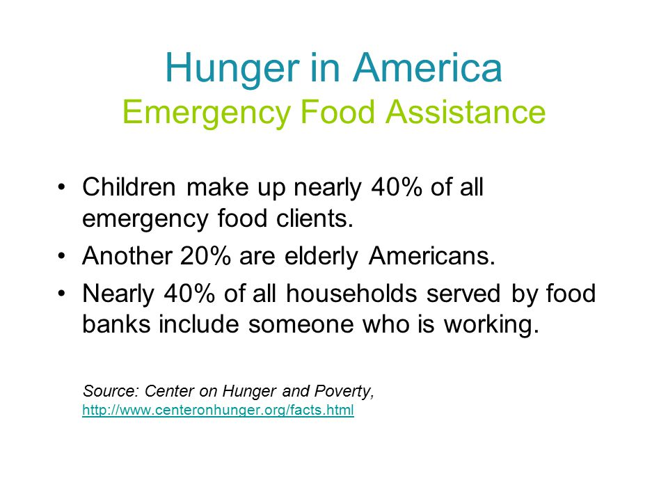 Hunger in America Emergency Food Assistance Children make up nearly 40% of all emergency food clients.