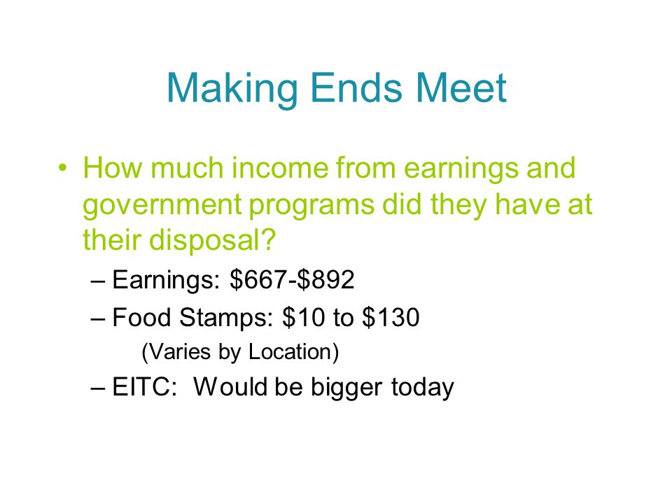 Making Ends Meet How much income from earnings and government programs did they have at their disposal.