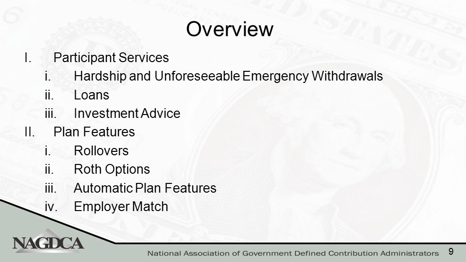 Overview I.Participant Services i.Hardship and Unforeseeable Emergency Withdrawals ii.Loans iii.Investment Advice II.Plan Features i.Rollovers ii.Roth