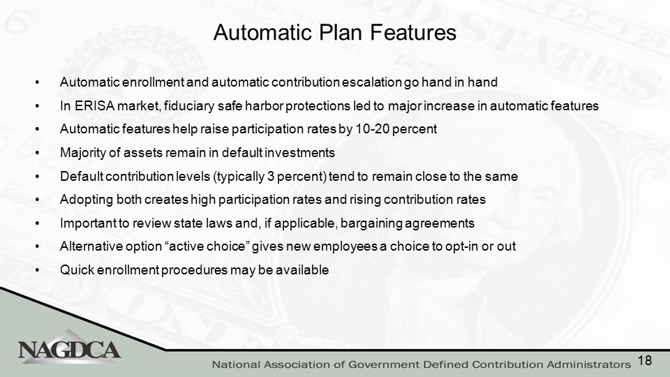 Automatic Plan Features Automatic enrollment and automatic contribution escalation go hand in hand In ERISA market, fiduciary safe harbor protections