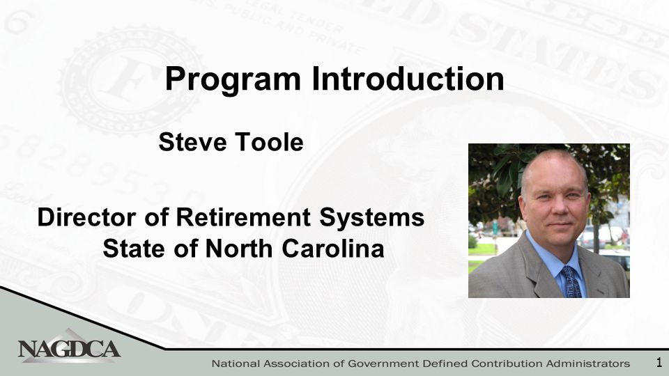 1 Program Introduction Steve Toole Director of Retirement Systems State of North Carolina