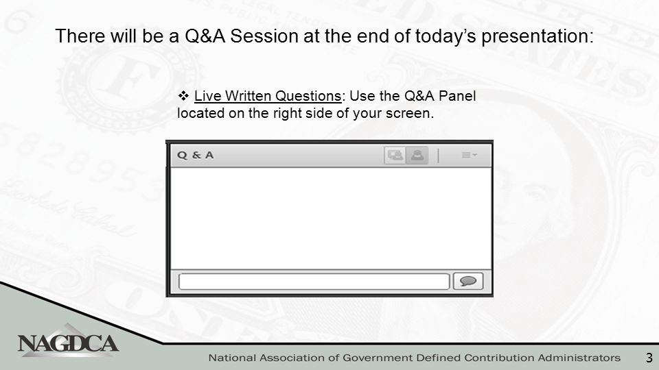 3 There will be a Q&A Session at the end of today's presentation:  Live Written Questions: Use the Q&A Panel located on the right side of your screen