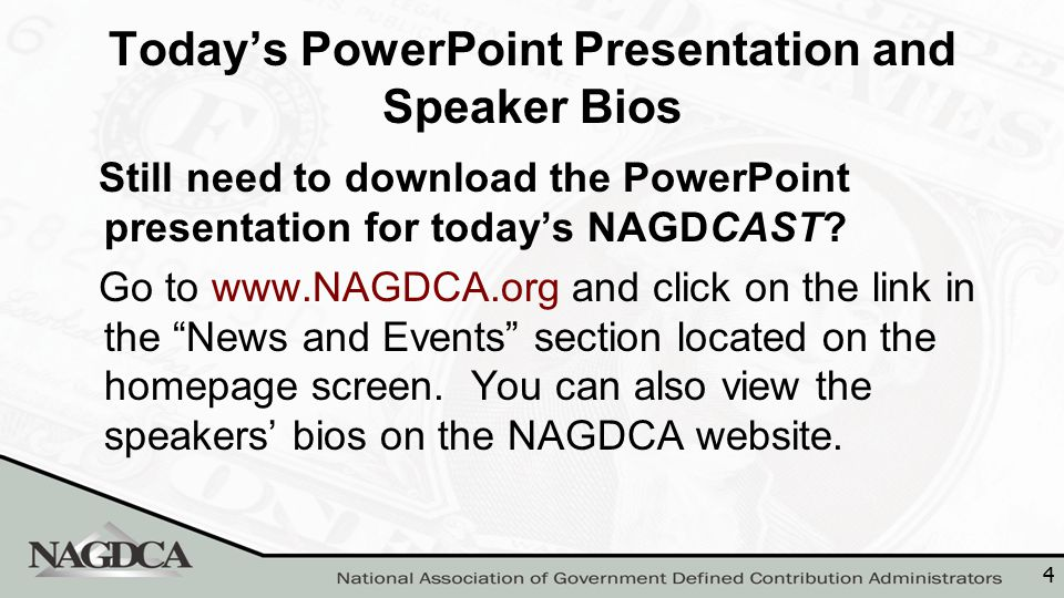 4 Today's PowerPoint Presentation and Speaker Bios Still need to download the PowerPoint presentation for today's NAGDCAST? Go to www.NAGDCA.org and c