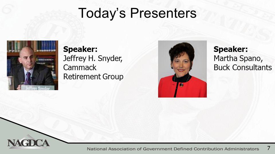 7 Today's Presenters Speaker: Jeffrey H. Snyder, Cammack Retirement Group Speaker: Martha Spano, Buck Consultants