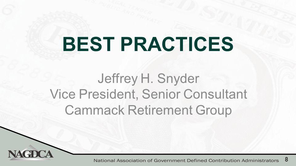 BEST PRACTICES Jeffrey H. Snyder Vice President, Senior Consultant Cammack Retirement Group 8